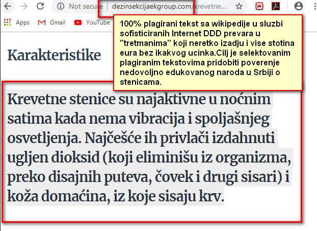 """Krevetne stenice su najaktivnije...Članak """"lažne DDD firme u Beogradu"""" koja koristi 100% plagijat i 100% kopiran sadržaj sa wikipedije u opisu stenica.Nakon čitanja Klijent ne sumnja ništa DA JE TO KOPIRANI TEKST SA WIKIPEDIJE,stiče se utisak da se radi o """"kvalitetnim majstorima"""".U praksi Vam na vratima dolazi lice iz krimogenih sredina,verskih sekti i prinaučene individue koje nikakvih kontakta sa hemijom,biologijom ili sanitarnim inženjeringom nemaju.Ali zato imaju""""Najnižu cenu"""" na koju se 90% Klijenata u Srbiji upeca kao mala deca.Kompletan tekst ubacuje i sastavljaju su uzvršioci u ovim prevarama undreground divlje internet agencije za izradu sajtova usmerenim na prevarama sa svojim copy/paste """"tekstopiscima"""".Prevara je uspela.Klijent zove i ostavlja adresu za dolazak""""vrhunskim majstorima""""."""