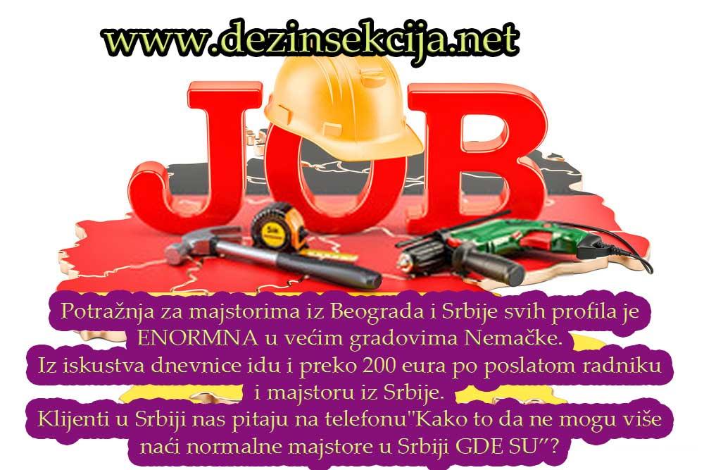 """Kvalitetan majstor u sektoru bilo kakvih uslužnih delatnosti je prava retkost u Srbiji.I ako se pronađe traži dnevnice majstora kao u razvijenim EU državama.Klijenti i korisnici usluga dezinsekcije i deratizacije zovu na telefonu i nije im jasno """"ZBOG ČEGA NE MOGU DA NAĐU VIŠE NIKAVU SLUŽBU U GRADU koja radi kvalitetne usluge dezinsekcije,deratizacije,vodoinstalacije,čišćenja,građevine...Sve što smo dosada od majstora i službi zvali sve je to diletizam,amaterizam, i smišljena prevara.Je li imate vi neke dobre majstore cena više problem cena apsolutno više nije nikakav problem samo da se to reši kako treba da se reši kvalitetno i pošteno..."""""""